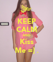 KEEP CALM AND Kiss Me =] . - Personalised Poster large