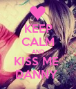 KEEP CALM AND KISS ME  DANNY  - Personalised Poster large