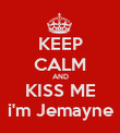 KEEP CALM AND KISS ME i'm Jemayne - Personalised Poster large