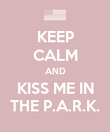 KEEP CALM AND KISS ME IN THE P.A.R.K. - Personalised Poster large