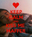KEEP CALM AND KISS ME  MAFFER - Personalised Poster large