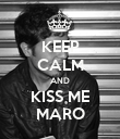 KEEP CALM AND KISS ME MARO - Personalised Poster large