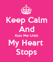 Keep Calm And Kiss Me Until My Heart  Stops - Personalised Poster large