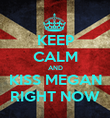KEEP CALM AND KISS MEGAN RIGHT NOW - Personalised Poster large