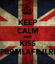 KEEP CALM AND KISS MPBBMLAFRJLRLF - Personalised Poster large