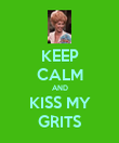KEEP CALM AND KISS MY GRITS - Personalised Poster large