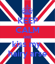 KEEP CALM AND kiss my  hairy arse - Personalised Poster large