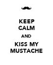 KEEP CALM AND KISS MY MUSTACHE - Personalised Poster large
