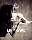 KEEP CALM AND KISS MY SHOES - Personalised Poster large
