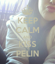 KEEP CALM AND KISS PELIN - Personalised Poster large