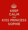 KEEP CALM AND KISS PRINCESS SOPHIE - Personalised Poster large