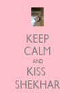 KEEP CALM AND KISS  SHEKHAR - Personalised Poster large