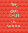 KEEP CALM AND KISS SIMONE - Personalised Poster large