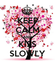 KEEP CALM AND KISS SLOWLY - Personalised Poster large