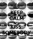 KEEP CALM AND KISS  SOMEBODY - Personalised Poster large