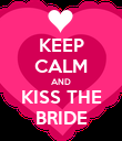 KEEP CALM AND KISS THE BRIDE - Personalised Poster large