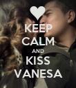 KEEP CALM AND KISS VANESA - Personalised Poster small