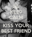KEEP CALM AND KISS YOUR BEST FRIEND - Personalised Poster large