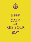 KEEP CALM AND KISS YOUR BOY - Personalised Poster large