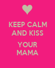 KEEP CALM AND KISS  YOUR MAMA - Personalised Poster large