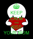 KEEP CALM AND KISS YOUR MOM - Personalised Poster large