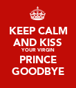 KEEP CALM AND KISS YOUR VIRGIN PRINCE GOODBYE - Personalised Poster large