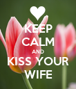 KEEP CALM AND KISS YOUR WIFE - Personalised Poster large