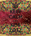 KEEP CALM AND KISS ZOTZ - Personalised Poster large