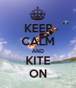 KEEP CALM AND KITE ON - Personalised Poster large