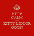 KEEP CALM AND KITTY LIQUOR OOOF! - Personalised Poster large