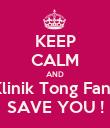 KEEP CALM AND Klinik Tong Fang SAVE YOU ! - Personalised Poster large