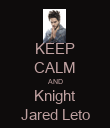 KEEP CALM AND Knight Jared Leto - Personalised Poster large