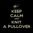 KEEP CALM AND KNIT A PULLOVER - Personalised Poster large