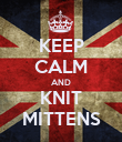 KEEP CALM AND KNIT MITTENS - Personalised Poster large