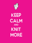 KEEP CALM AND KNIT MORE - Personalised Poster large