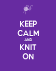 KEEP CALM AND KNIT ON - Personalised Poster large
