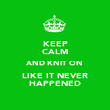 KEEP CALM AND KNIT ON LIKE IT NEVER HAPPENED - Personalised Poster large