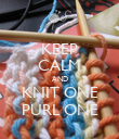 KEEP CALM AND KNIT ONE PURL ONE - Personalised Poster large