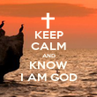 KEEP CALM AND KNOW I AM GOD - Personalised Poster large