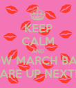 KEEP CALM AND KNOW MARCH BABIES ARE UP NEXT! - Personalised Poster large