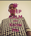 KEEP CALM AND Know Me - Personalised Poster large