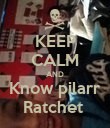 KEEP CALM AND Know pilarr Ratchet  - Personalised Poster large