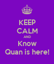 KEEP CALM AND Know Quan is here! - Personalised Poster large