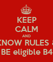 KEEP CALM AND KNOW RULES & BE eligible B4 - Personalised Poster large