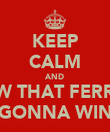 KEEP CALM AND KNOW THAT FERRARI'S GONNA WIN - Personalised Poster large