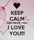 KEEP CALM AND KNOW THAT I LOVE  YOU!!! - Personalised Poster large