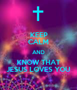 KEEP CALM AND KNOW THAT JESUS LOVES YOU - Personalised Poster large