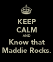 KEEP CALM AND Know that Maddie Rocks. - Personalised Poster large