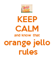 KEEP CALM and know  that orange jello  rules - Personalised Poster large