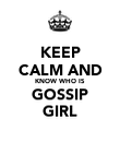 KEEP CALM AND KNOW WHO IS GOSSIP GIRL - Personalised Poster large